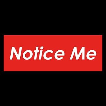 Notice Me by Nasmed