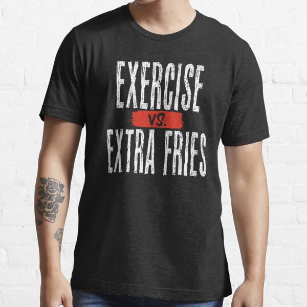 Exercise vs. Extra Fries Essential T-Shirt