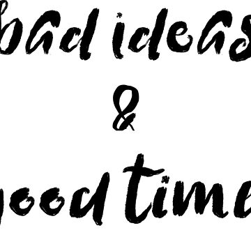 Bad Ideas & Good Times Funny Quote by JillLouise