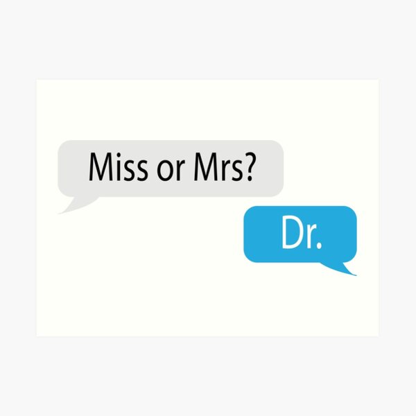 Miss or Mrs? Dr. Art Print