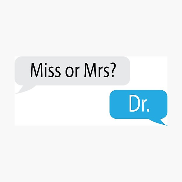 Miss or Mrs? Dr. Photographic Print