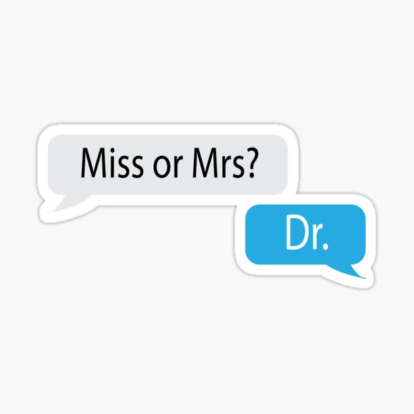 Miss or Mrs? Dr. Sticker