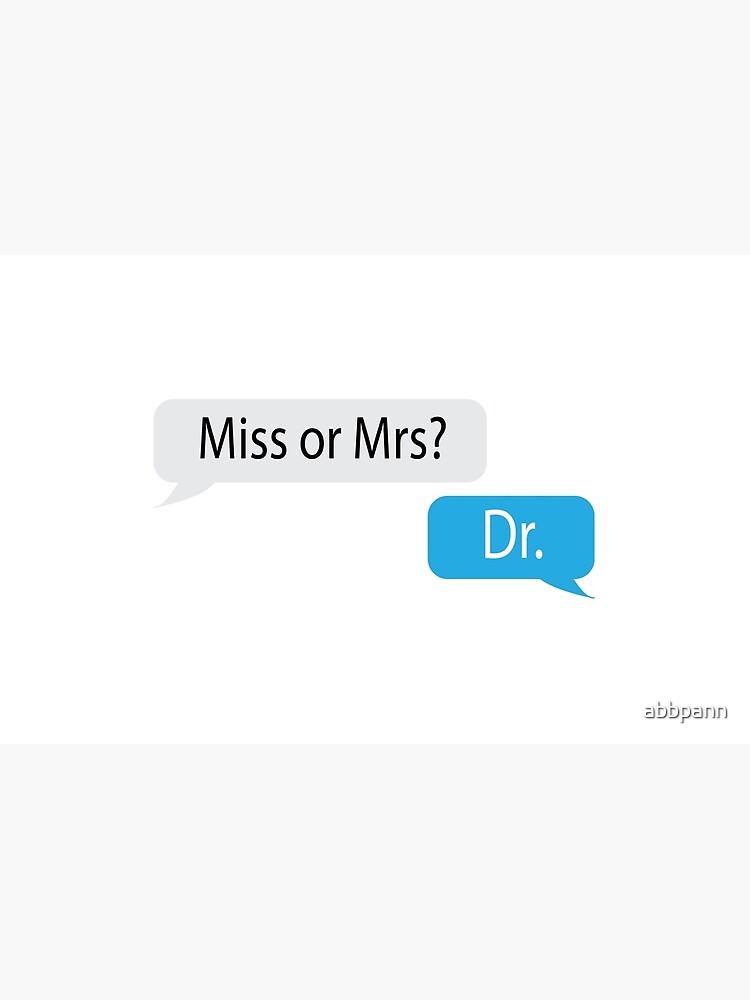 Miss or Mrs? Dr. by abbpann