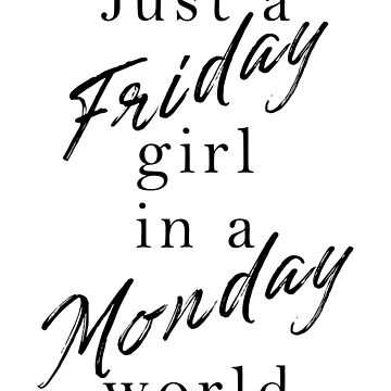Just A Friday Girl in a Monday World Quote by JillLouise