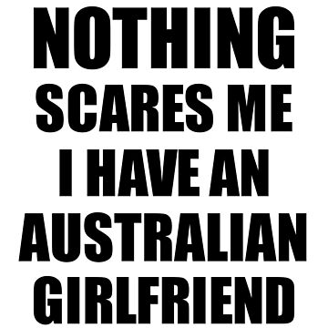 Australian Girlfriend Funny Valentine Gift For Bf My Boyfriend Him Australia Gf Gag Nothing Scares Me by FunnyGiftIdeas