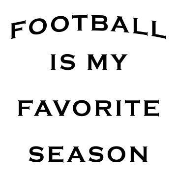 Football Is My Favorite Season Funny Quote by JillLouise