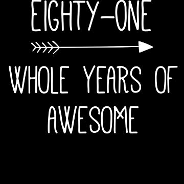 Birthday 81 Whole Years Of Awesome by with-care