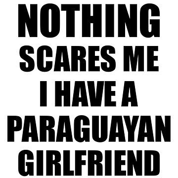 Paraguayan Girlfriend Funny Valentine Gift For Bf My Boyfriend Him Paraguay Gf Gag Nothing Scares Me by FunnyGiftIdeas