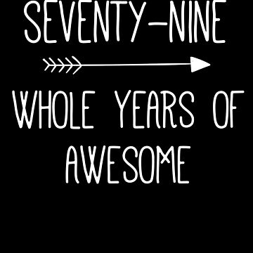 Birthday 79 Whole Years Of Awesome by with-care