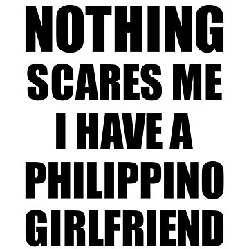 Philippino Girlfriend Funny Valentine Gift For Bf My Boyfriend Him Philippines Gf Gag Nothing Scares Me by FunnyGiftIdeas