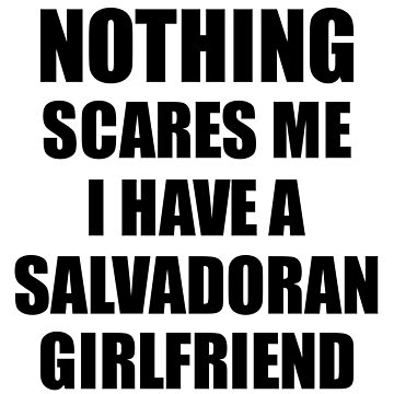 Salvadoran Girlfriend Funny Valentine Gift For Bf My Boyfriend Him El Salvador Gf Gag Nothing Scares Me by FunnyGiftIdeas