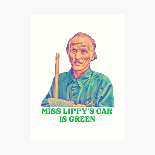 Miss Lippy's Car is Green - Billy Madison Janitor Art Print
