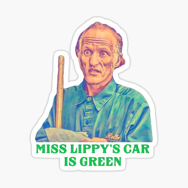 Miss Lippy's Car is Green - Billy Madison Janitor Sticker