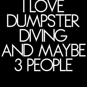 I Like Dumpster Diving and Maybe 3 People Shirt by 25vintageplace