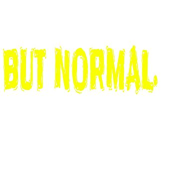 """Refrain yourself and your friends from being normal with this """"Be Anything But Normal"""" tee!  by Customdesign200"""