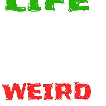 """Stay inspired with this """"Life Is Too Short To Be Normal Stay Weird"""" tee design.Makes a nice gift too by Customdesign200"""