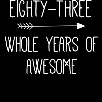 Birthday 83 Whole Years Of Awesome by with-care