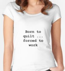 Born to quilt ... Women's Fitted Scoop T-Shirt