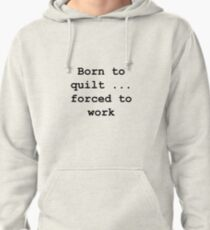 Born to quilt ... Pullover Hoodie