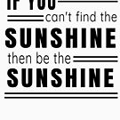 If You Can't Find the Sunshine - Then Be the Sunshine (Design Day 351) by TNTs