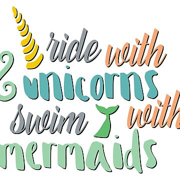 Ride with unicorns and swim with mermaids by Skullz23