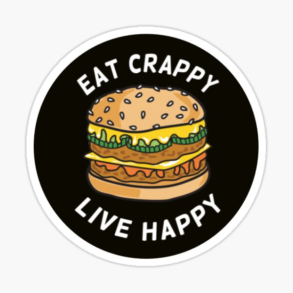 Eat Crappy Live Happy Sticker