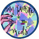 My Favorite Meds by Lily Curley