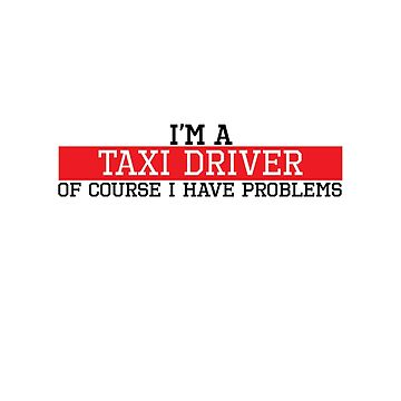 I'm a taxi driver of course I have problems by handcraftline