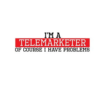 I'm a Telemarketer of course I have problems by handcraftline