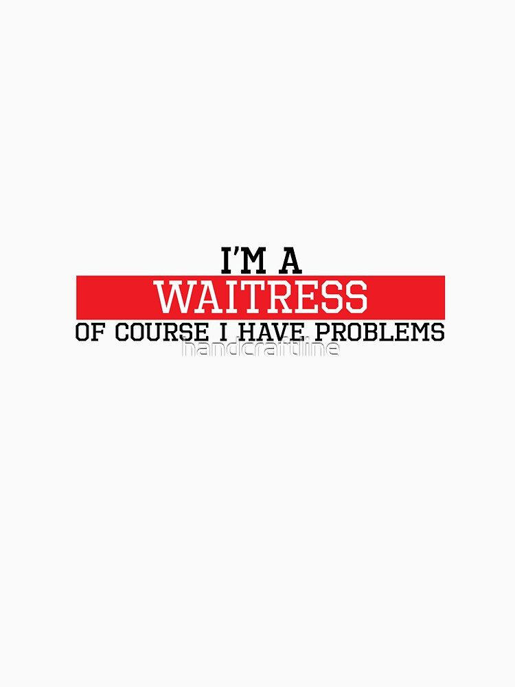 I'm a Waitress of course I have problems by handcraftline