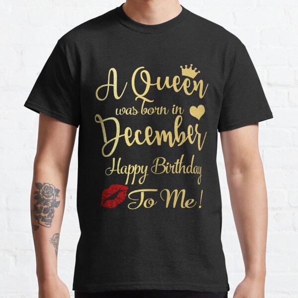 Nació una reina en diciembre feliz cumpleaños a mí Camiseta clásica