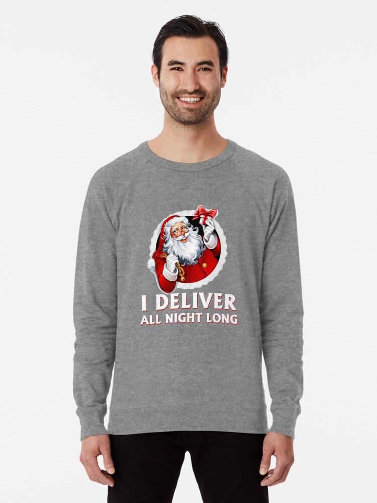 9799f0df7 Santa i Deliver all night long Funny Christmas Lightweight Sweatshirt