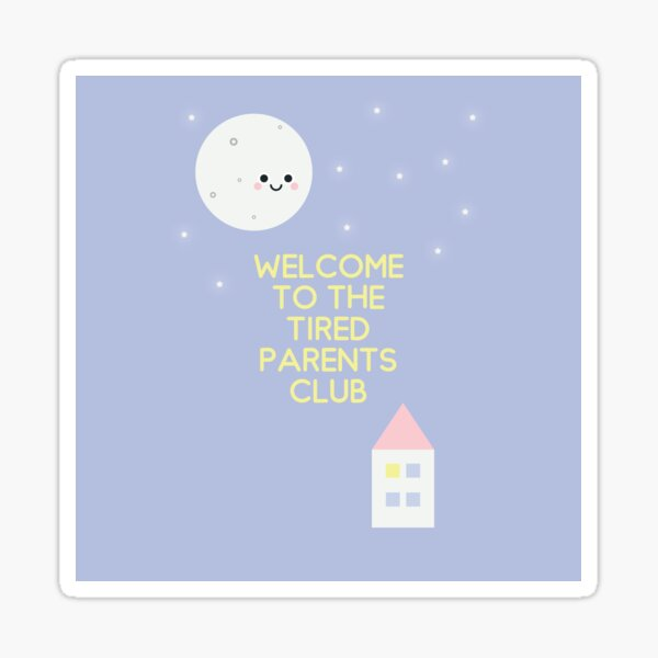 Welcome to the tired parents club Sticker