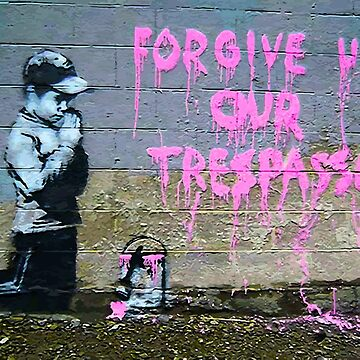 Banksy Forgive Us Our Trespassing by furioso