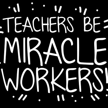 Teachers be MIRACLE WORKERS by jazzydevil