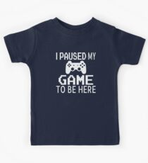 I Paused My Game To Be Here Kids T-Shirt