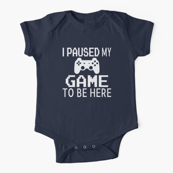 I Paused My Game To Be Here Short Sleeve Baby One-Piece
