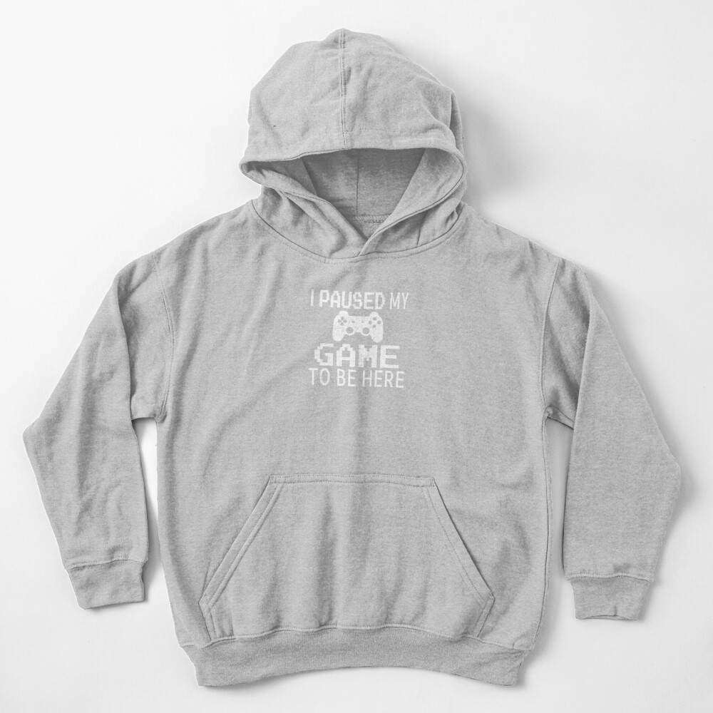 I Paused My Game To Be Here Kids Pullover Hoodie