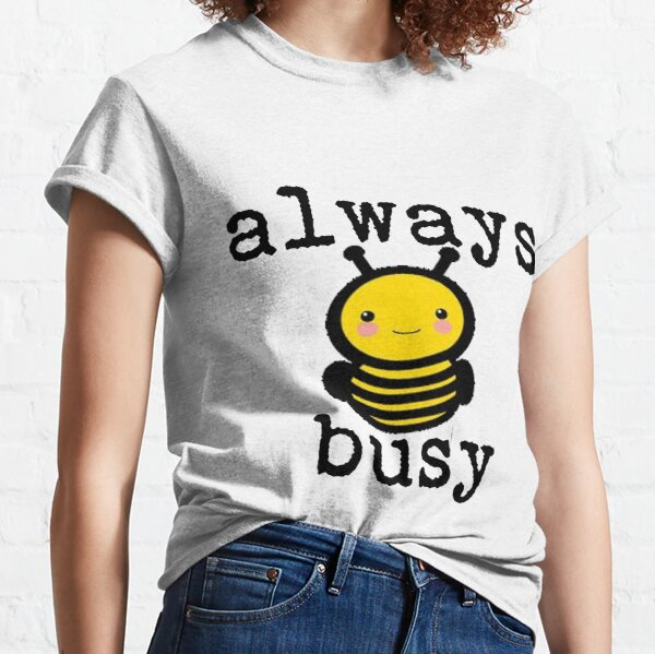 Busy as a Bee Classic T-Shirt