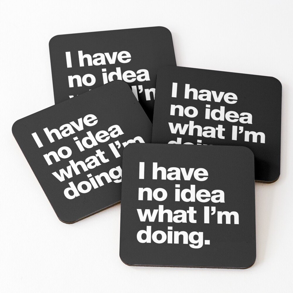 I have no idea what I'm doing. Coasters (Set of 4)