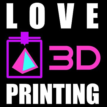 Love 3D Printing - Gift Idea by vicoli-shirts
