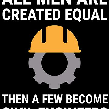 All Men Are Created Equal Civil Engineers T-shirt by zcecmza