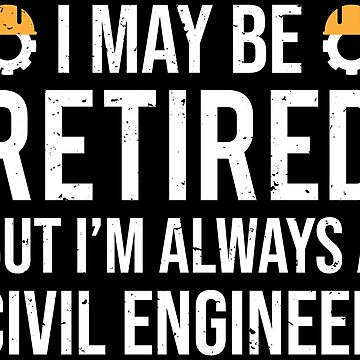 I May Be Retired Civil Engineer Retirement T-shirt by zcecmza