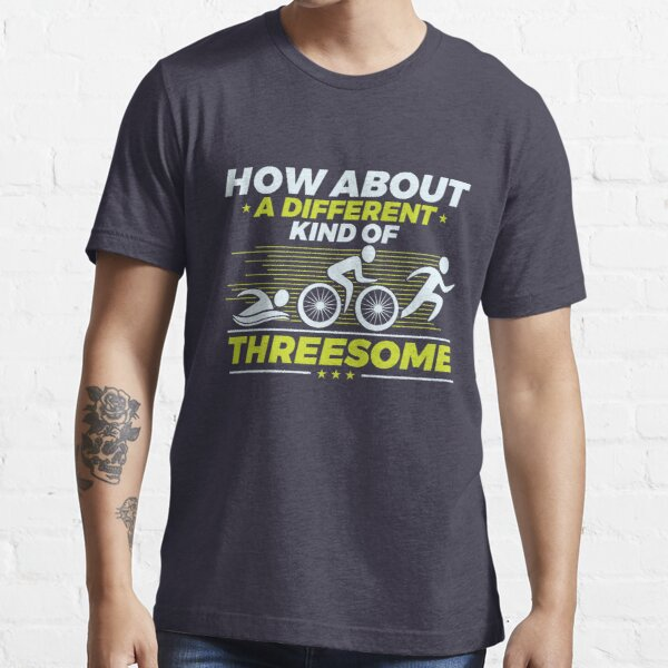 Triathlon How About A Different Kind Of Threesome Essential T-Shirt