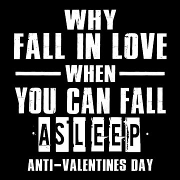 Why Fall In Love When You Can Fall Asleep by SmartStyle