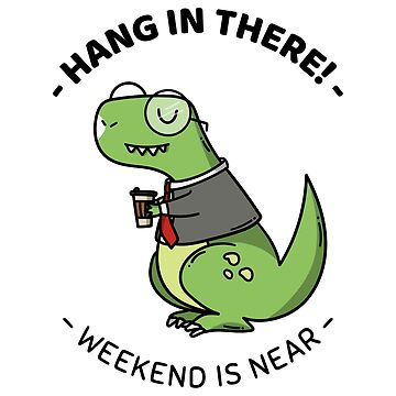 Hang In There! Weekend Is Near by Kaiser-Designs