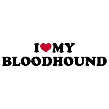 I love my Bloodhound by Designzz