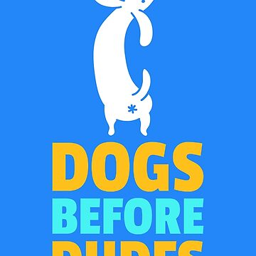 Dogs before dudes by Kaiser-Designs
