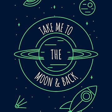 Take Me To The Moon And Back, Motto, Love, Universe, Gift Idea by Kaiser-Designs