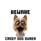 DOGS : Beware Crazy Dog Owner funny Meme Graphic by VIDDAtees